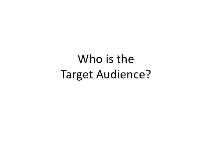 Who is the Target Audience? <br />