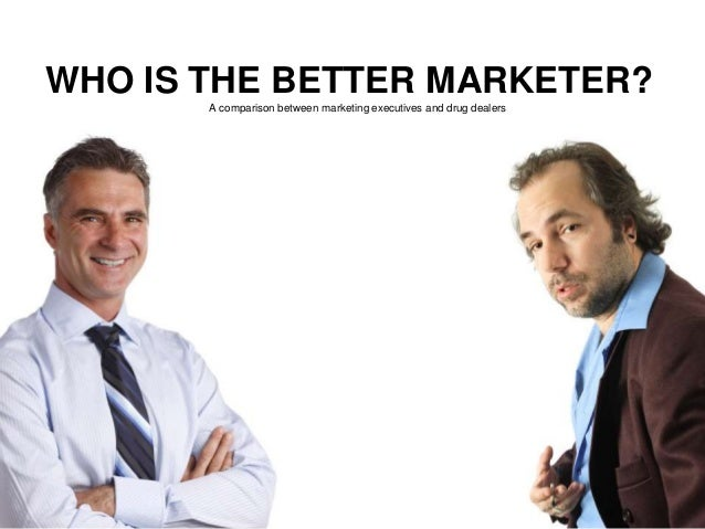 WHO IS THE BETTER MARKETER? A comparison between marketing executives and drug dealers