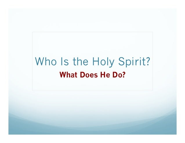 Who Is the Holy Spirit?    What Does He Do?