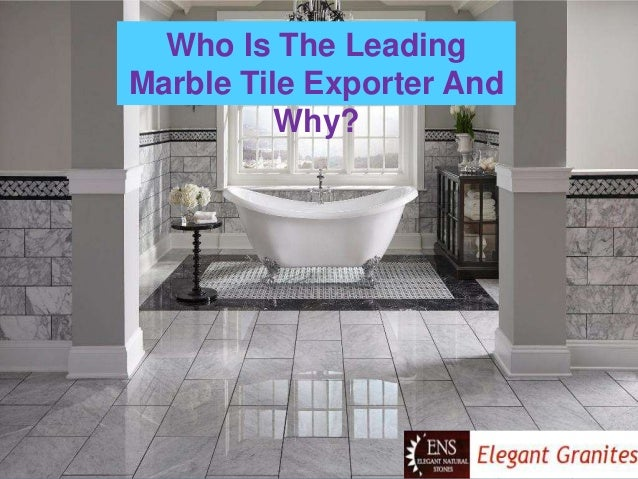 Who Is The Leading Marble Tile Exporter And Why?