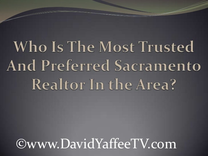 Who Is The Most Trusted And Preferred Sacramento Realtor In the Area?<br />©www.DavidYaffeeTV.com<br />