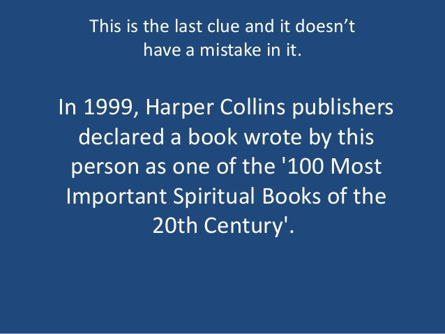 In 1999, Harper Collins publishers declared a book wrote by this person as one of the '100 Most Important Spiritual Books ...