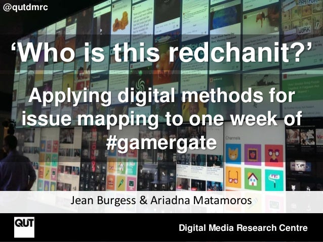 Jean Burgess & Ariadna Matamoros Digital Media Research Centre @qutdmrc 'Who is this redchanit?' Applying digital methods ...