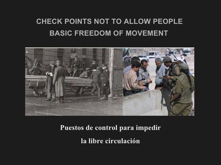 CHECK POINTS NOT TO ALLOW PEOPLE  BASIC FREEDOM OF MOVEMENT   <ul><li>Puestos de control para impedir </li></ul><ul><li>la...