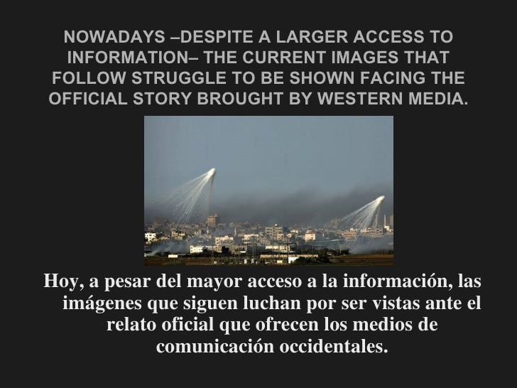 NOWADAYS –DESPITE A LARGER ACCESS TO INFORMATION– THE CURRENT IMAGES THAT FOLLOW STRUGGLE TO BE SHOWN FACING THE OFFICIAL ...