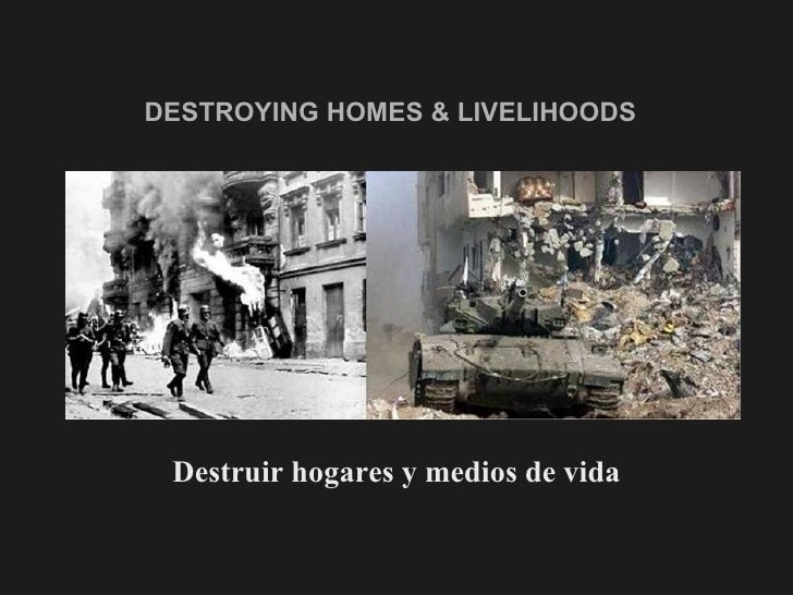 DESTROYING HOMES & LIVELIHOODS   <ul><li>Destruir hogares y medios de vida </li></ul>