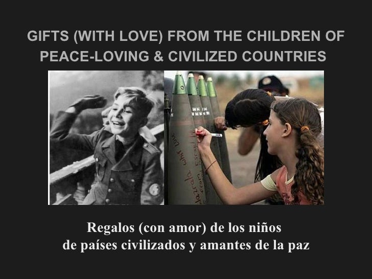 GIFTS (WITH LOVE) FROM THE CHILDREN OF PEACE-LOVING & CIVILIZED COUNTRIES   <ul><li>Regalos (con amor) de los niños  </li>...