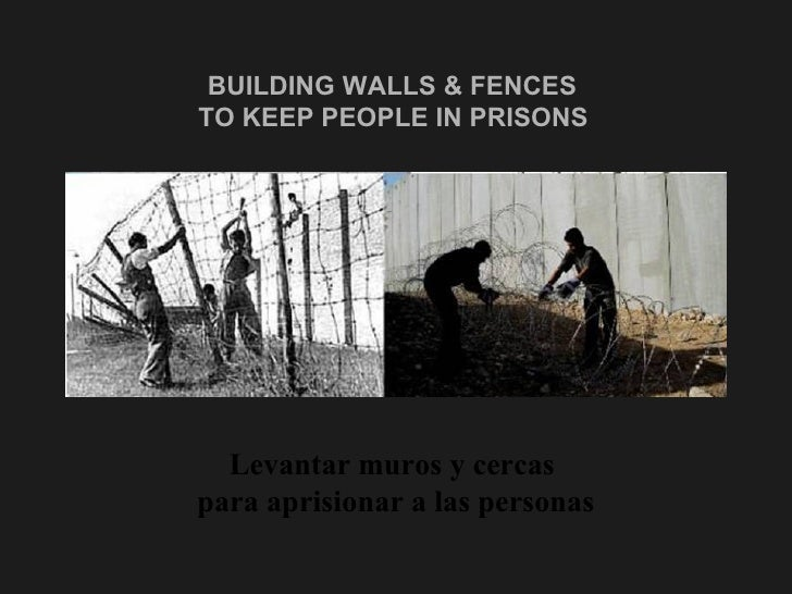 BUILDING WALLS & FENCES  TO KEEP PEOPLE IN PRISONS   <ul><li>Levantar muros y cercas  </li></ul><ul><li>para aprisionar a ...
