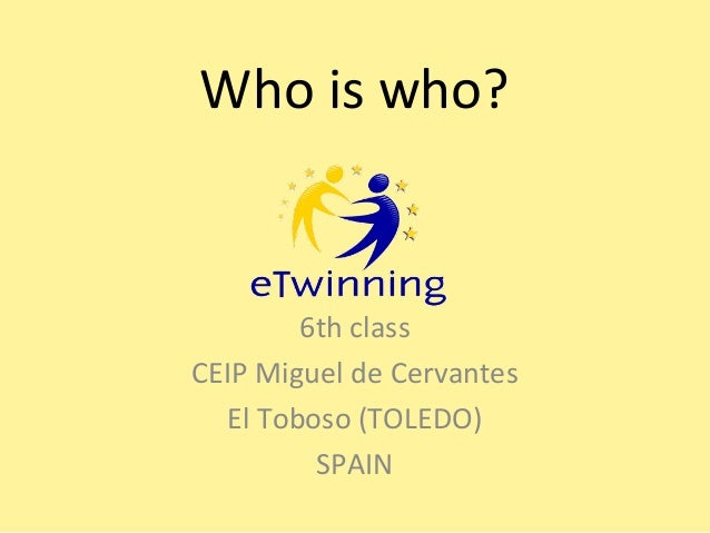 Who is who?  6th class CEIP Miguel de Cervantes El Toboso (TOLEDO) SPAIN