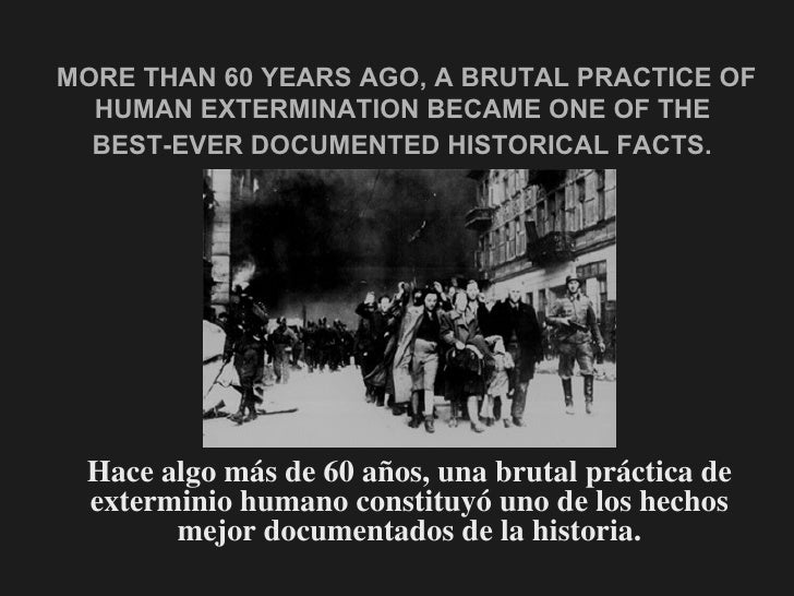 MORE THAN 60 YEARS AGO, A BRUTAL PRACTICE OF HUMAN EXTERMINATION BECAME ONE OF THE  BEST-EVER DOCUMENTED HISTORICAL FACTS....