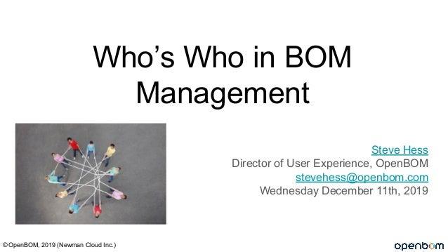Who's Who in BOM Management Steve Hess Director of User Experience, OpenBOM stevehess@openbom.com Wednesday December 11th,...