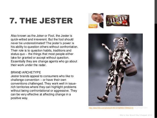 7. THE JESTERAlso known as the Joker or Fool, the Jester isquick-witted and irreverent. But the fool shouldnever be undere...