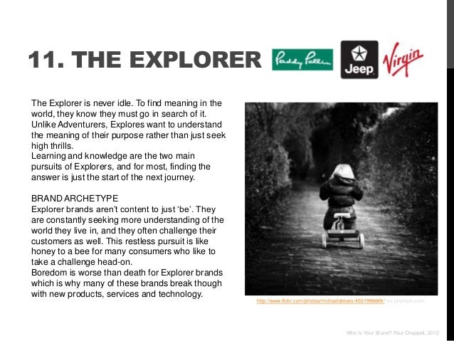 11. THE EXPLORERThe Explorer is never idle. To find meaning in theworld, they know they must go in search of it.Unlike Adv...