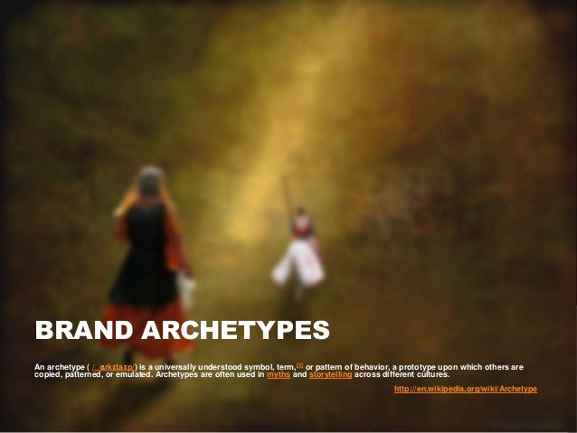 BRAND ARCHETYPESAn archetype ( /ˈɑrkɪtaɪp/) is a universally understood symbol, term,[1] or pattern of behavior, a prototy...
