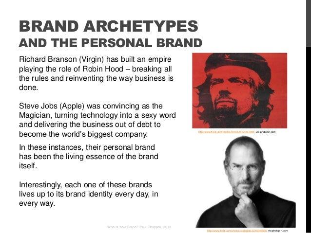 BRAND ARCHETYPESAND THE PERSONAL BRANDRichard Branson (Virgin) has built an empireplaying the role of Robin Hood – breakin...