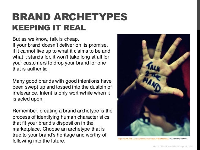 """BRAND ARCHETYPESKEEPING IT REALBut as we know, talk is cheap.If your brand doesn""""t deliver on its promise,if it cannot liv..."""