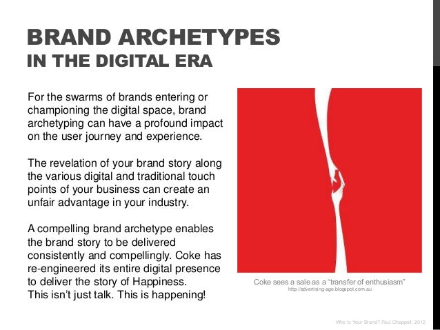BRAND ARCHETYPESIN THE DIGITAL ERAFor the swarms of brands entering orchampioning the digital space, brandarchetyping can ...