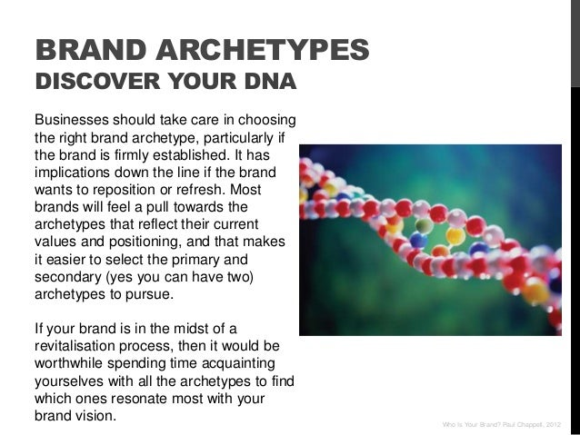 BRAND ARCHETYPESDISCOVER YOUR DNABusinesses should take care in choosingthe right brand archetype, particularly ifthe bran...
