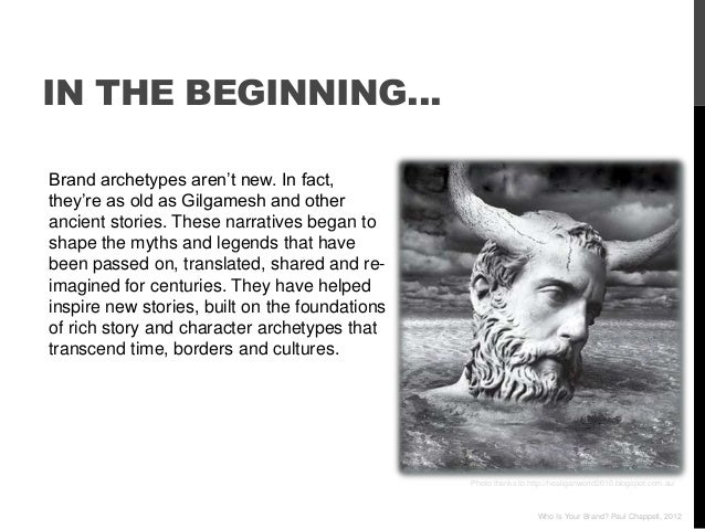 """IN THE BEGINNING…Brand archetypes aren""""t new. In fact,they""""re as old as Gilgamesh and otherancient stories. These narrativ..."""
