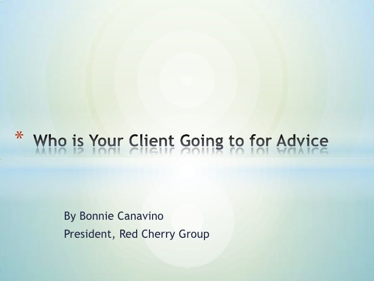 *    By Bonnie Canavino    President, Red Cherry Group
