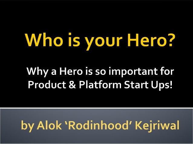  Some of the most successful Companies that I worship, in turn worship a 'HERO'.  Their Hero is for whom these Companies...