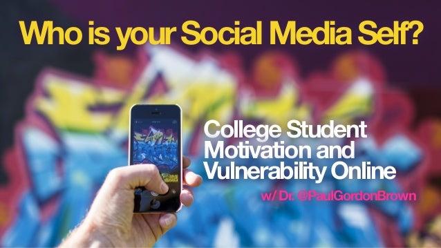 WhoisyourSocialMediaSelf? College Student Motivation and Vulnerability Online w/ Dr. @PaulGordonBrown