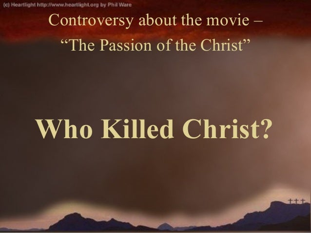 """Who Killed Christ? Controversy about the movie – """"The Passion of the Christ"""""""