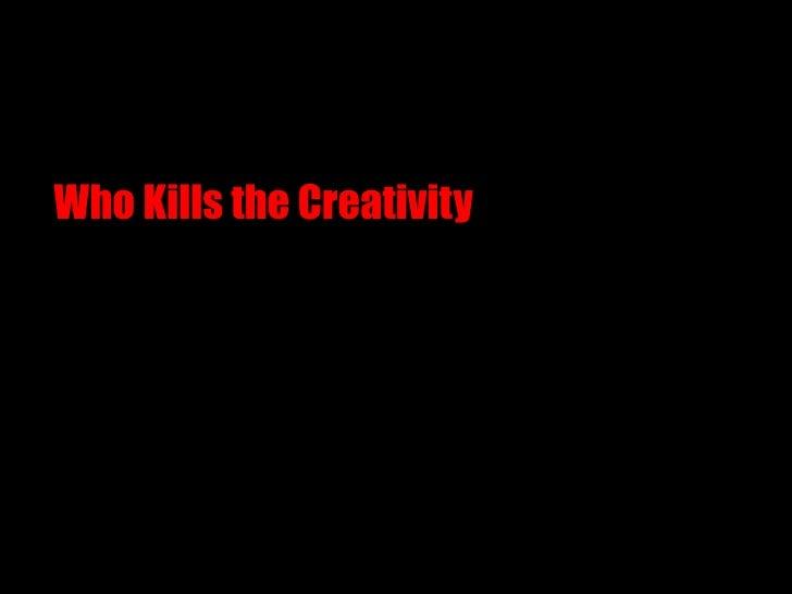 Who Kills the Creativity