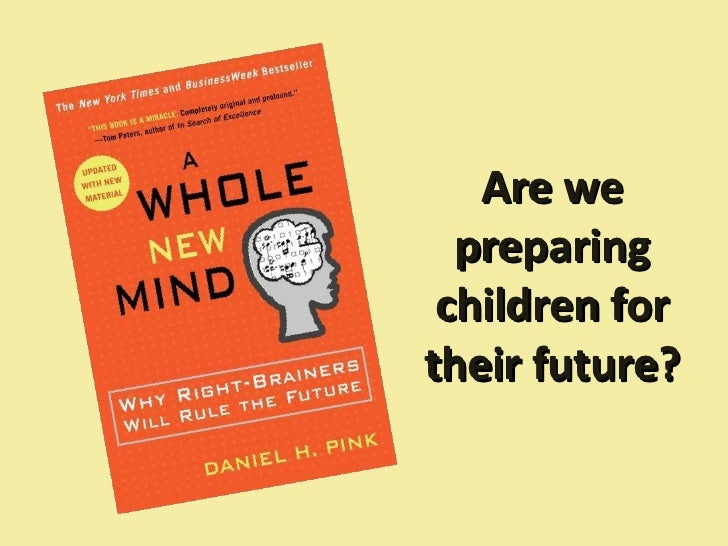 a whole new mind A whole new mind: why right-brainers will rule the future by daniel h pink discussion leaders: kirsten baesler konnie wightman.