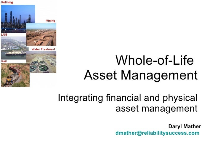 Whole-of-Life  Asset Management Integrating financial and physical asset management Daryl Mather [email_address]