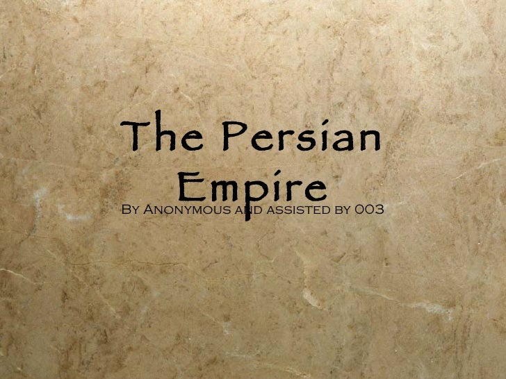 The Persian Empire By Anonymous and assisted by 003