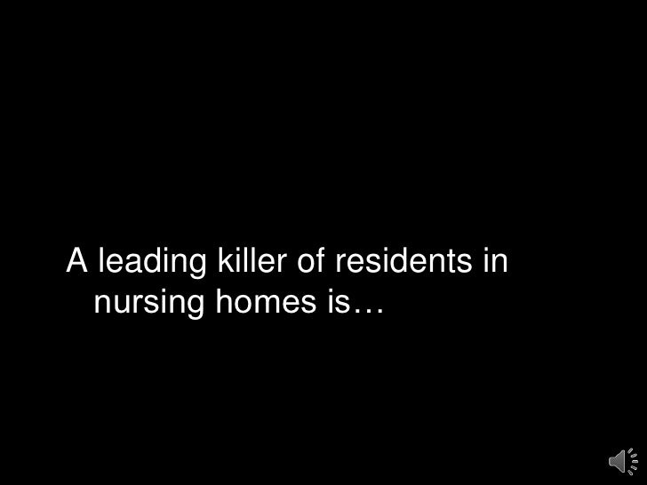 A leading killer of residents in nursing homes is…<br />