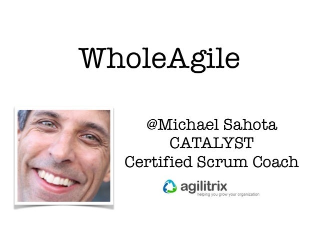 @Michael Sahota CATALYST Certified Scrum Coach WholeAgile