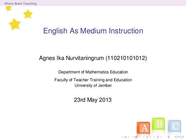 Whole Brain TeachingEnglish As Medium InstructionAgnes Ika Nurvitaningrum (110210101012)Department of Mathematics Educatio...