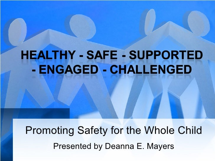 Promoting Safety for the Whole Child Presented by Deanna E. Mayers