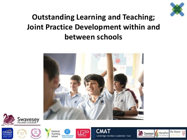 Outstanding Learning and Teaching;Joint Practice Development within and            between schools