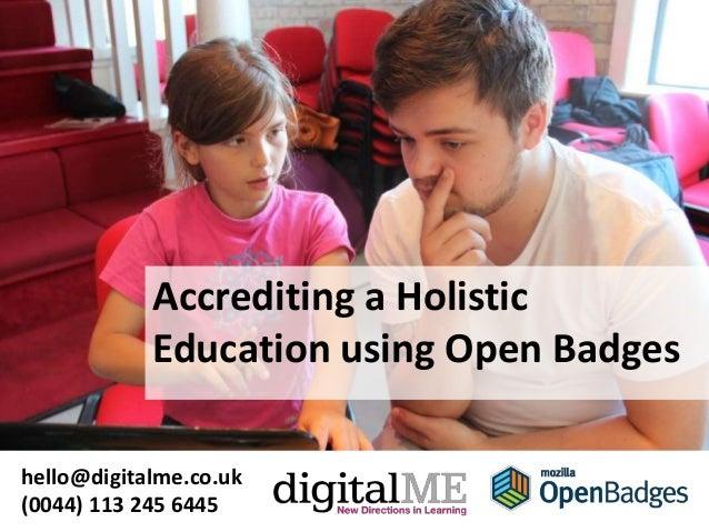 Accrediting a HolisticEducation using Open Badgeshello@digitalme.co.uk(0044) 113 245 6445