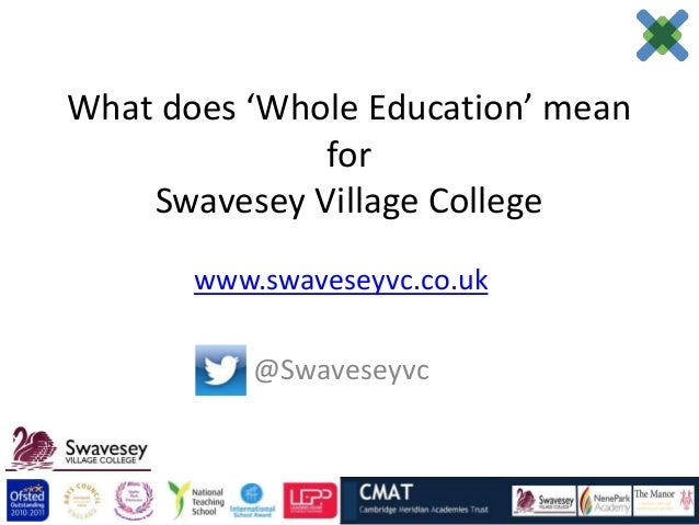 What does 'Whole Education' mean              for    Swavesey Village College       www.swaveseyvc.co.uk           @Swaves...