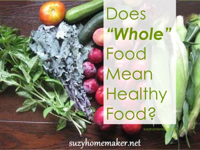 """Does """"Whole"""" Food Mean Healthy Food? suzyhomemaker.net"""