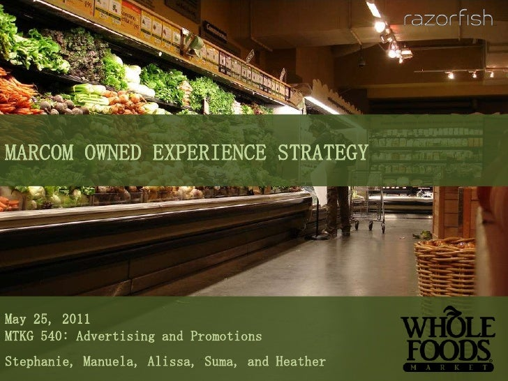 MARCOM OWNED EXPERIENCE STRATEGY<br />May 25, 2011<br />MTKG 540: Advertising and Promotions<br />Stephanie, Manuela, Alis...