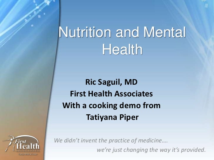 Nutrition and Mental Health<br />RicSaguil, MD<br />First Health Associates<br />With a cooking demo from<br />Tatiyana Pi...