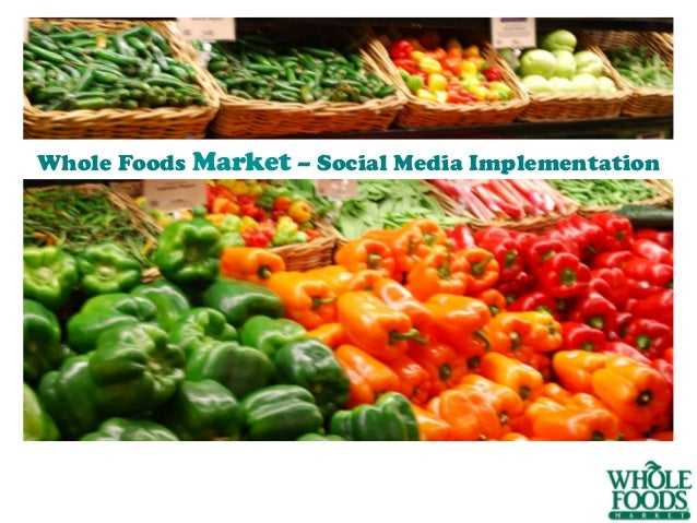 SOCIAL MEDIA IMPLEMENTATIONWhole Foods Market – Social Media Implementation