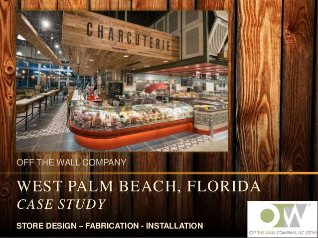 OFF THE WALL COMPANY WEST PALM BEACH, FLORIDA CASE STUDY STORE DESIGN – FABRICATION - INSTALLATION