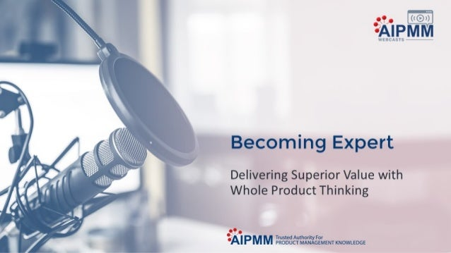 Becoming Expert: Delivering Superior Value with Whole Product Thinking