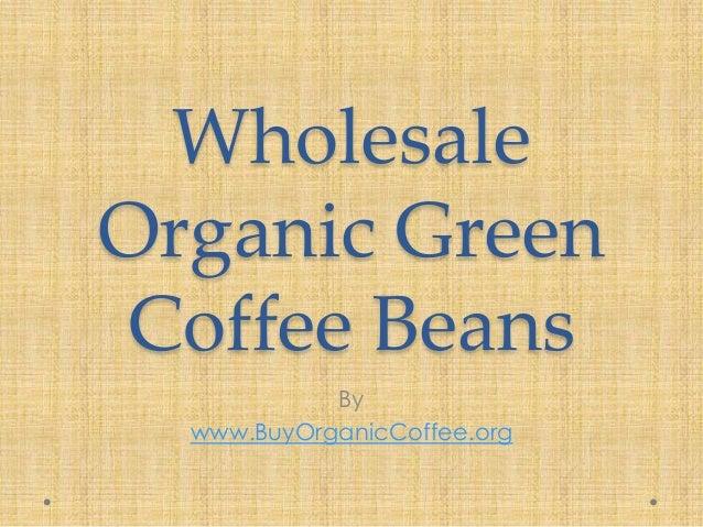 Wholesale Organic Green Coffee Beans By www.BuyOrganicCoffee.org