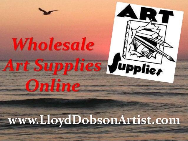 Wholesale Art Supplies Online www.LloydDobsonArtist.com