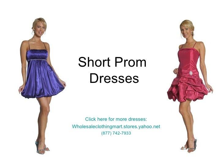Short Prom  Dresses Click here for more dresses: Wholesaleclothingmart.stores.yahoo.net (877) 742-7933