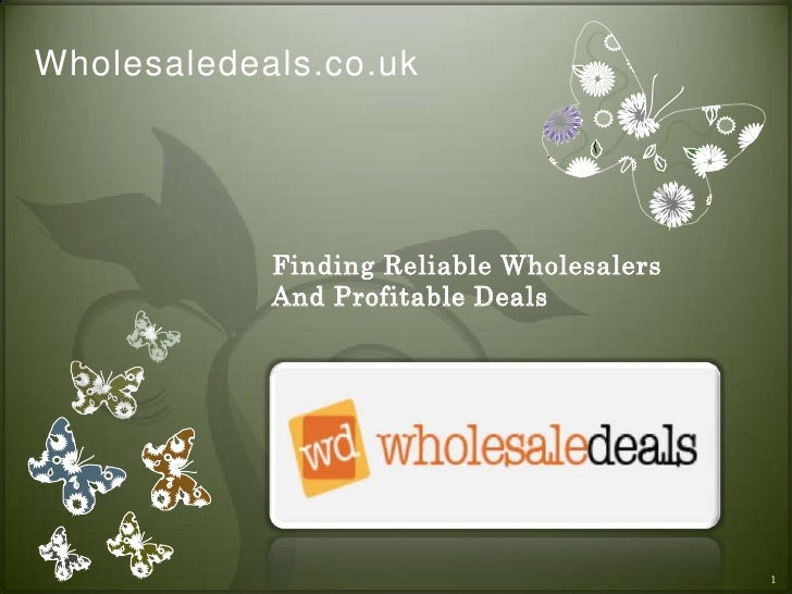 Wholesaledeals.co.uk<br />Finding Reliable Wholesalers And Profitable Deals <br />1<br />
