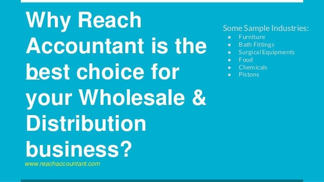 Why Reach Accountant is the best choice for your Wholesale & Distribution business? Some Sample Industries: ● Furniture ● ...