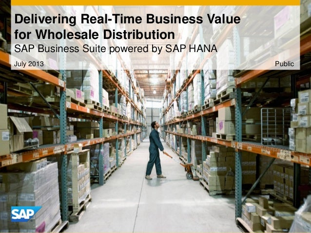 Delivering Real-Time Business Value for Wholesale Distribution SAP Business Suite powered by SAP HANA July 2013 Public